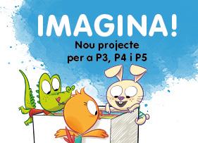 Imagina! Nou projecte per a P3, P4 i P5